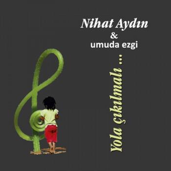 ed7c1f280379503 Nihat Aydın   Yola Çıkılmalı & Değil (2013) Full Albüm İndir